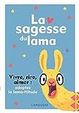 La sagesse du lama: Vivre, rire, aimer : adoptez la lama-ttitude