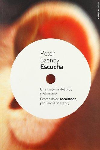 Escucha: Una historia del oído melómano (Contextos) por Peter Szendy