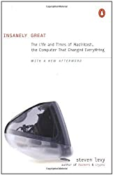 Insanely Great: The Life and Times of Macintosh, the Computer that Changed Everything by Steven Levy (2000-06-01)