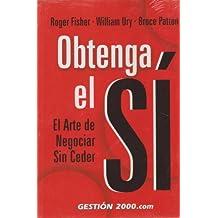 Obtenga el Si/ Getting to Yes: El Arte De Negociar Sin Ceder