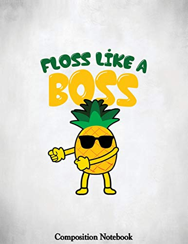 Floss Like A Boss Composition Notebook: Pineapple Flossing College  Ruled  Lined  Pages  Book  8.5  x  11  inch  (100+ Pages)  for  School,  Note ... Journaling,  Practicing  Gratitude  and  More por Floating Leaf Press