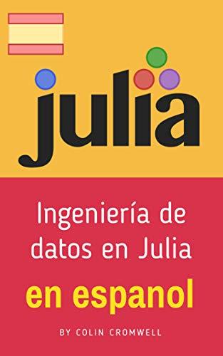 Ingeniería de datos en Julia por Colin Cromwell