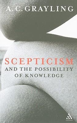 [(Scepticism and the Possibility of Knowledge)] [Author: A. C. Grayling] published on (January, 2010)