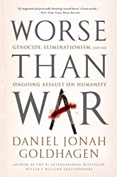 [ [ Worse Than War: Genocide, Eliminationism, and the Ongoing Assault on Humanity ] ] By Goldhagen, Daniel Jonah ( Author ) Oct - 2010 [ Paperback ]