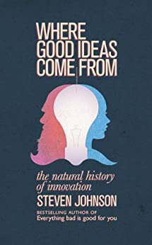 Where Good Ideas Come From: The Natural History of Innovation by [Johnson, Steven]