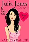 #7: JULIA JONES - The Teenage Years - Book 6: RELENTLESS - A book for teenage girls (JULIA JONES The Teenage Years)