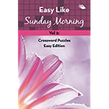 Easy Like Sunday Morning Vol 2: Crossword Puzzles Easy Edition (Crossword Puzzles Series)