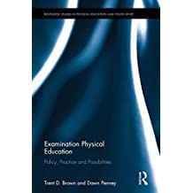 Examination Physical Education: Policy, Practice and Possibilities (Routledge Studies in Physical Education and Youth Sport)