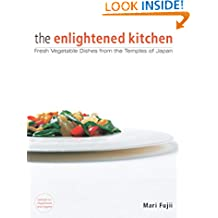 The Enlightened Kitchen: Fresh Vegetable Dishes from the Temples of Japan
