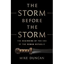 The Storm Before the Storm: The Beginning of the End of the Roman Republic (English Edition)