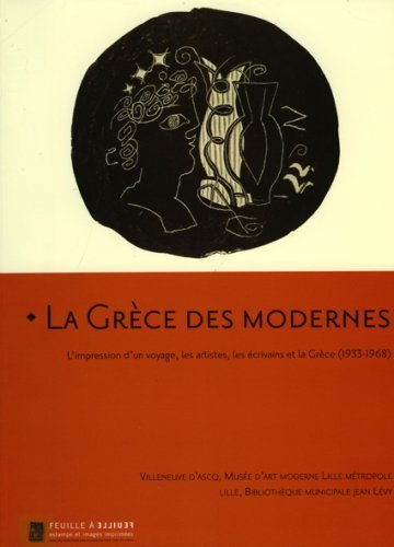 La Grece Des Modernes: L'Impression D'Un Voyage, Lest Artistes, les Ecrivains Et la Grece (1933-1968) (Feuille a Feuille) by Joelle Pijaudier-cabot (2008-09-30)