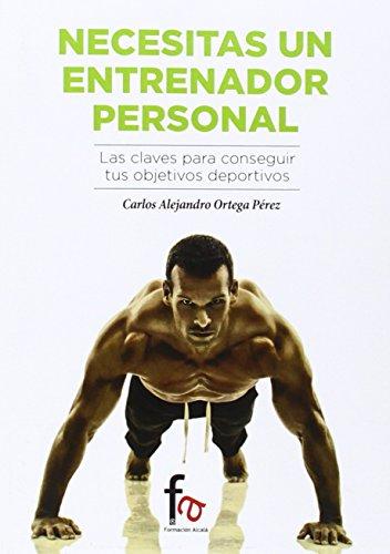 ¿Necesitas Un Entrenador Personal? (Deportes (formacion Alcala) por CARLOS ALEJANDRO ORTEGA PEREZ