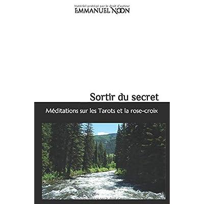 Méditations sur les tarots et la rose-croix: Sortir du secret