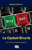 Le Opzioni Binarie: Teoria - Pratica - Strategie di Investimento