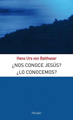 ¿Nos conoce Jesús? ¿Lo conocemos? por Hans Urs von Balthasar