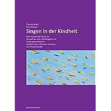 Singen in der Kindheit: Eine empirische Studie zur Gesundheit und Schulfähigkeit von Kindergartenkindern und das Canto elementar-Konzept zum Praxistransfer