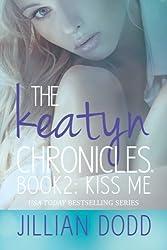 Kiss Me (The Keatyn Chronicles) (Volume 2) by Jillian Dodd (2014-03-17)