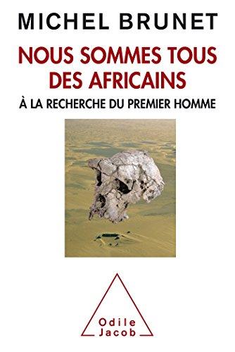 Nous sommes tous des africains: A la recherche du premier homme