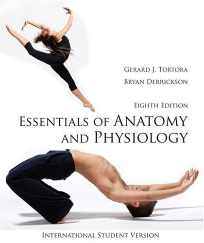 Essentials of Anatomy and Physiology 8th International st edition by Tortora, Gerard J., Derrickson, Bryan H. (2009) Paperback