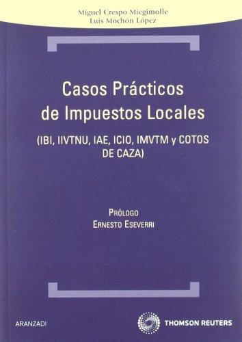 Casos prácticos de Impuestos locales - IBI, IIVTNU, IAE, ICIO, IMVTM Y COTOS DE  CAZA (Técnica) por Miguel Crespo Miegimolle