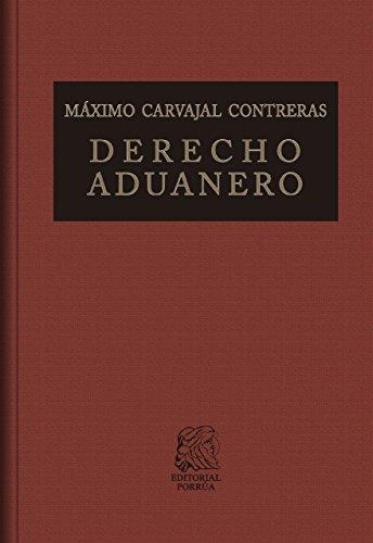 Derecho Aduanero (Biblioteca Jurídica Porrúa) por Máximo Carvajal Contreras