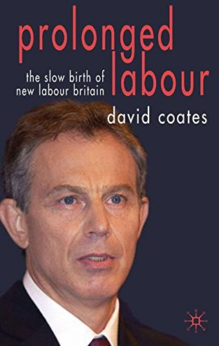 Prolonged Labour: The Slow Birth of New Labour Britain: The Slow Birth of New Labour in Britain por David Coates