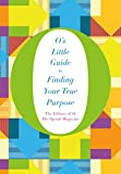 O's Little Guide to Finding Your True Purpose (O's Little Books/Guides Book 2)