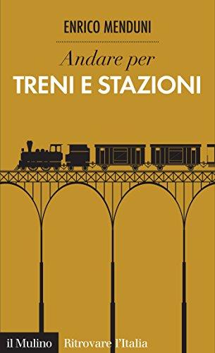 Andare per treni e stazioni (Ritrovare l'Italia)