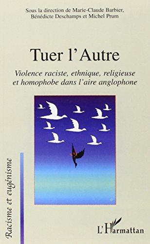 Tuer l'autre : violences raciste, ethnique, religieuse et homophobe dans l'aire anglophone par Marie-Claude Barbier