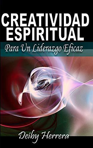 Creatividad Espiritual: Para Un Liderazgo Eficaz por Deiby Herrera
