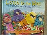Listen to the Wind: The Story of Dr. Greg & Three Cups of Tea by Greg Mortenson (2009) Hardcover