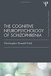 The Cognitive Neuropsychology of Schizophrenia (Classic Edition) (Essays in Cognitive Psychology)