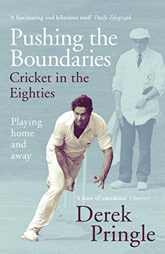 Pushing the Boundaries: Cricket in the Eighties: The Perfect Gift Book for Cricket Fans (English Edition) -