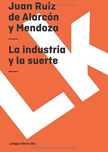 La industria y la suerte (Teatro) por Juan Ruiz de Alarcón y Mendoza
