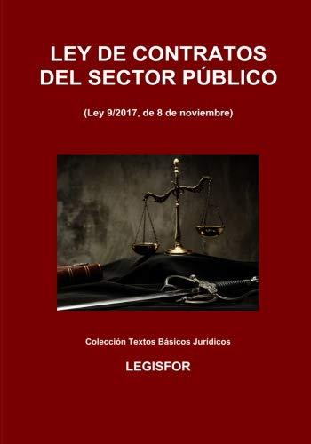 Ley de Contratos del Sector Público: 2.ª edición (septiembre 2018). Ley 9/2017. Colección Textos Básicos Jurídicos por Legisfor