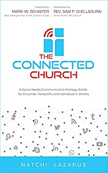 The Connected Church: A Social Media Communication Strategy  Guide  for Churches, Nonprofits and Individuals  in Ministry (English Edition) par [Lazarus, Natchi]