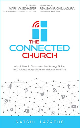 The Connected Church: A Social Media Communication Strategy Guide for Churches, Nonprofits and Individuals in Ministry (First Edition, 2017)