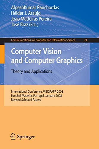Computer Vision and Computer Graphics - Theory and Applications: International Conference, VISIGRAPP 2008, Funchal-Madeira, Portugal, January 22-25, ... in Computer and Information Science, Band 24)