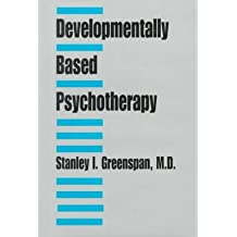 Developmentally Based Psychotherapy by Stanley I. Greenspan (1997-01-15)