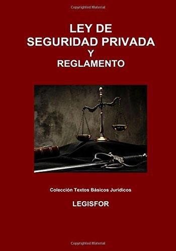Ley de Seguridad Privada y Reglamento: 3.ª edición (2017). Colección Textos Básicos Jurídicos por Legisfor