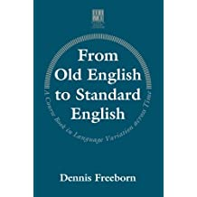 From Old English to Standard English: A Course Book in Language Variation Across Time (Studies in English Language)