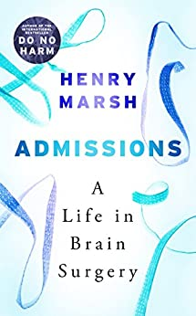 Admissions: A Life in Brain Surgery by [Marsh, Henry]