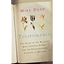 Tulipomania: The Story of the World's Most Coveted Flower and the Extraordinary Passions it Aroused (English Edition)