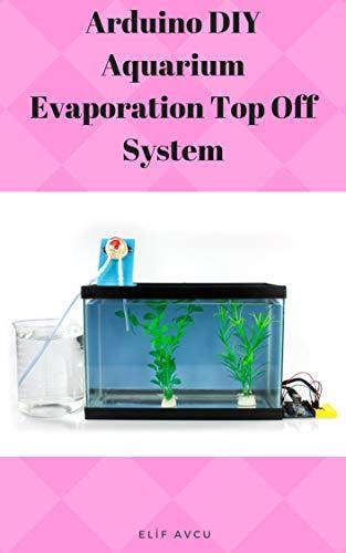 Arduino DIY Aquarium Evaporation Top Off System (English Edition)