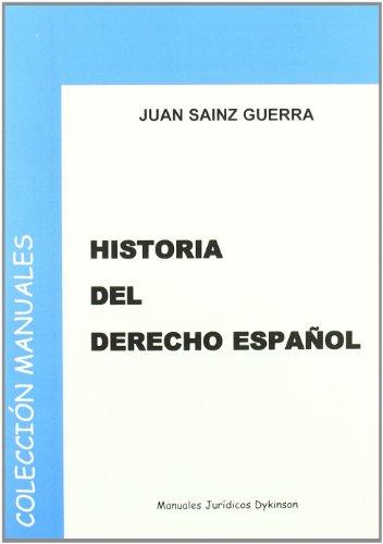 Historia del Derecho Español (Manuales JURÍDICOS) por Juan Sainz Guerra