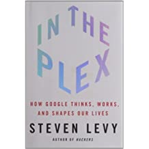 In The Plex: How Google Thinks, Works, and Shapes Our Lives by Levy, Steven (2011) Hardcover