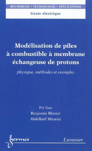 Modélisation de piles à combustible à membrane échangeuse de protons : Physique, méthodes et exemples par Fei Gao