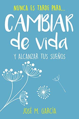 Nunca Es Tarde: Cómo cambiar de vida y alcanzar tus sueños: Un libro de Motivación Inteligente para los días malos (Nunca Es Tarde para... nº 1) (Spanish Edition)