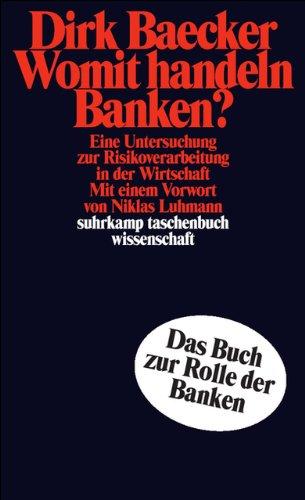Womit handeln Banken?: Eine Untersuchung zur Risikoverarbeitung in der Wirtschaft (suhrkamp taschenbuch wissenschaft, Band 946)