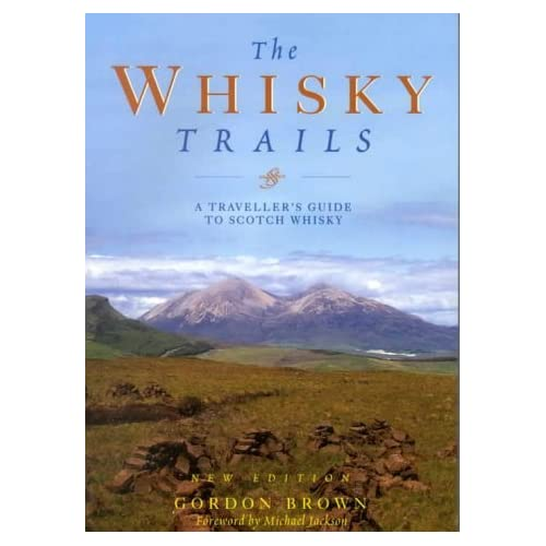 The Whisky Trails: A Traveller's Guide to Scotch Whisky by Gordon Brown (2000-10-02)